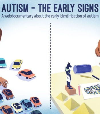 AUTISM – THE EARLY SIGNS A web documentary about early identification of the signs of autism